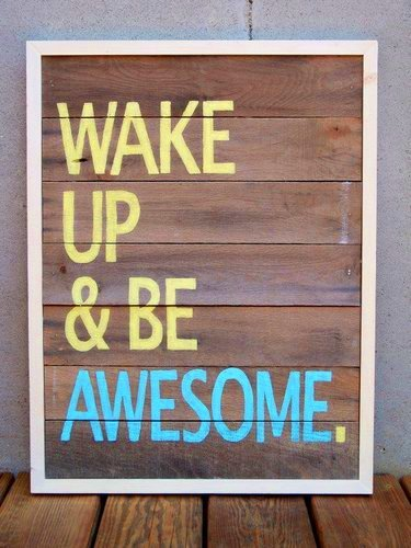wake up be awesome Working Out In The Morning Is Good For You!